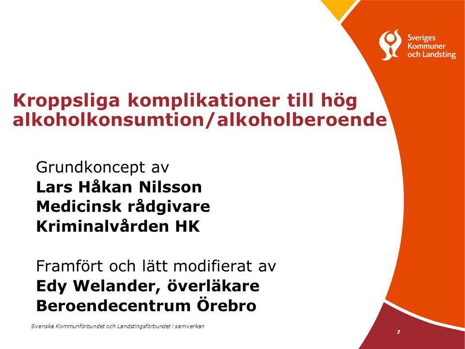 Svenska Kommunförbundet och Landstingsförbundet i samverkan 7 Kroppsliga komplikationer till hög alkoholkonsumtion/alkoholberoende Grundkoncept av Lar