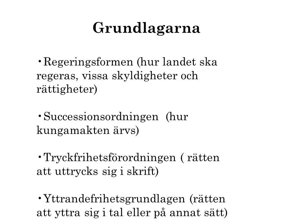 •Regeringsformen (hur landet ska regeras, vissa skyldigheter och rättigheter) •Successionsordningen (hur kungamakten ärvs) •Tryckfrihetsförordningen (