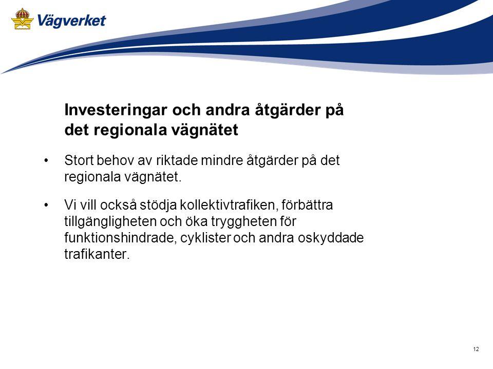 12 Investeringar och andra åtgärder på det regionala vägnätet •Stort behov av riktade mindre åtgärder på det regionala vägnätet. •Vi vill också stödja