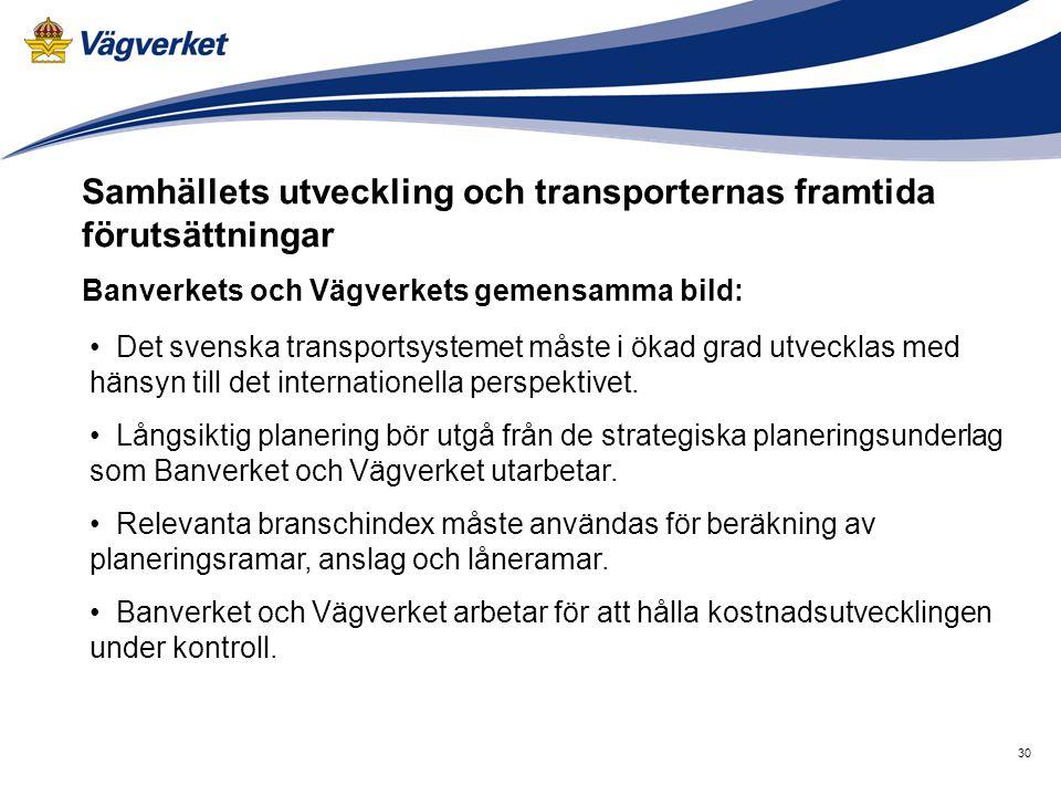 30 Samhällets utveckling och transporternas framtida förutsättningar Banverkets och Vägverkets gemensamma bild: • Det svenska transportsystemet måste i ökad grad utvecklas med hänsyn till det internationella perspektivet.