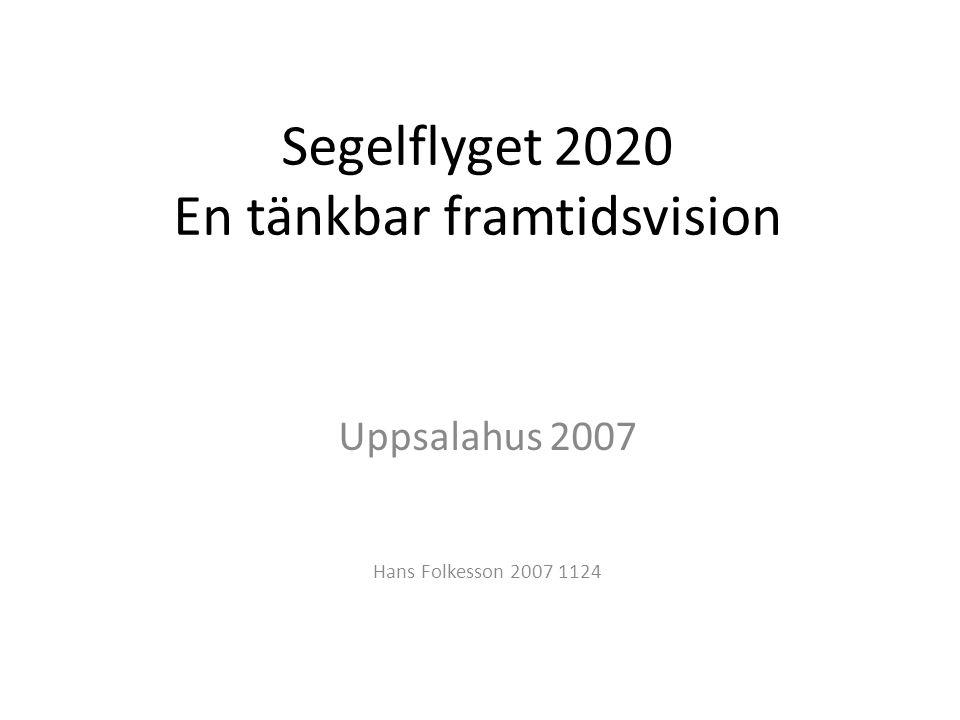 Segelflyget 2020 En tänkbar framtidsvision Uppsalahus 2007 Hans Folkesson 2007 1124