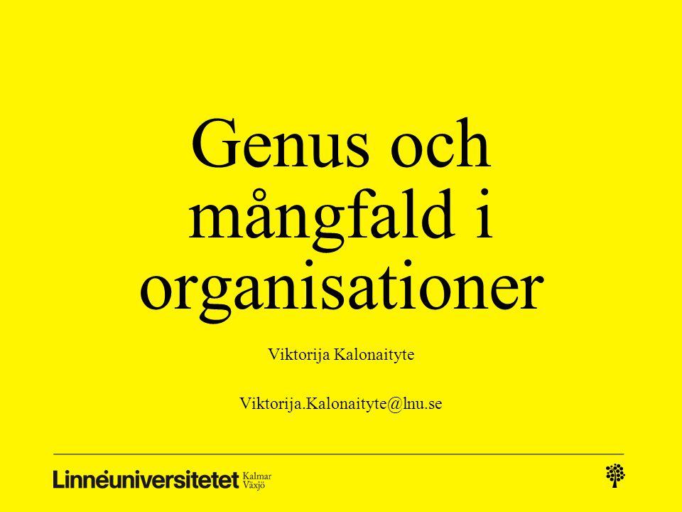 Genus och mångfald i organisationer Viktorija Kalonaityte Viktorija.Kalonaityte@lnu.se