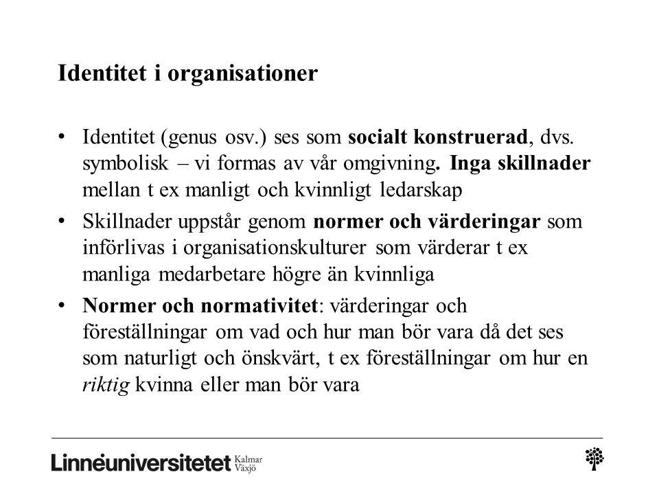Identitet i organisationer • Identitet (genus osv.) ses som socialt konstruerad, dvs. symbolisk – vi formas av vår omgivning. Inga skillnader mellan t