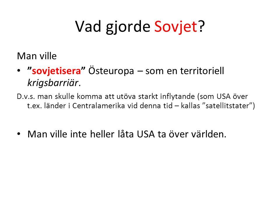 Vad gjorde Sovjet. Man ville • sovjetisera Östeuropa – som en territoriell krigsbarriär.