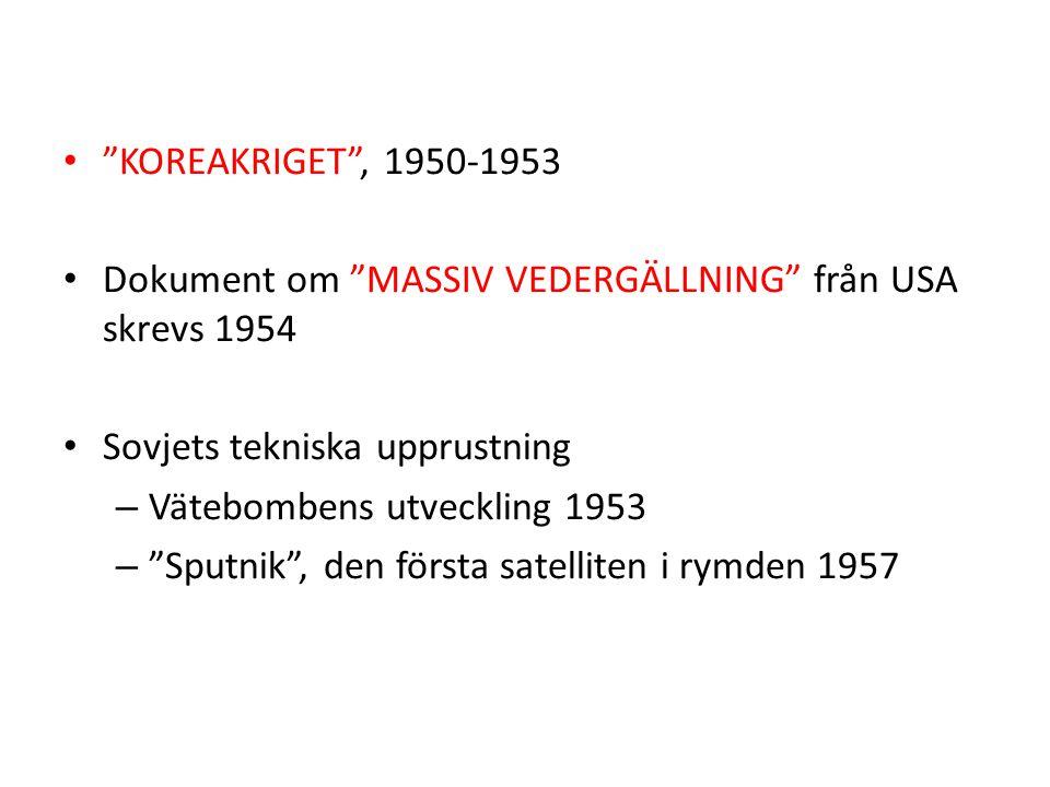 • KOREAKRIGET , 1950-1953 • Dokument om MASSIV VEDERGÄLLNING från USA skrevs 1954 • Sovjets tekniska upprustning – Vätebombens utveckling 1953 – Sputnik , den första satelliten i rymden 1957