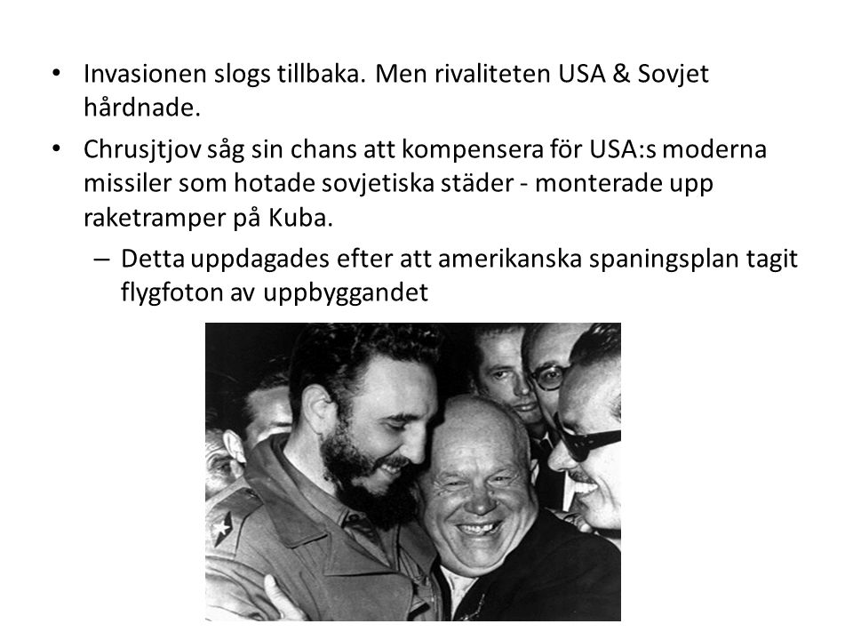 • Invasionen slogs tillbaka. Men rivaliteten USA & Sovjet hårdnade.