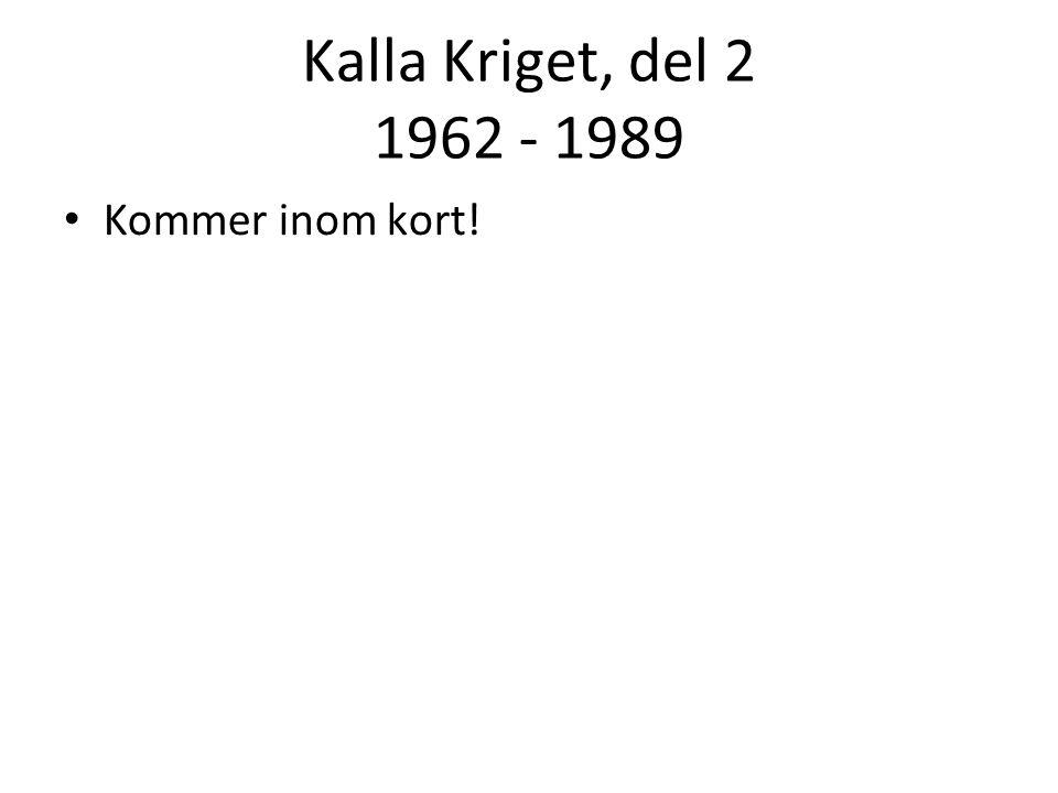 Kalla Kriget, del 2 1962 - 1989 • Kommer inom kort!
