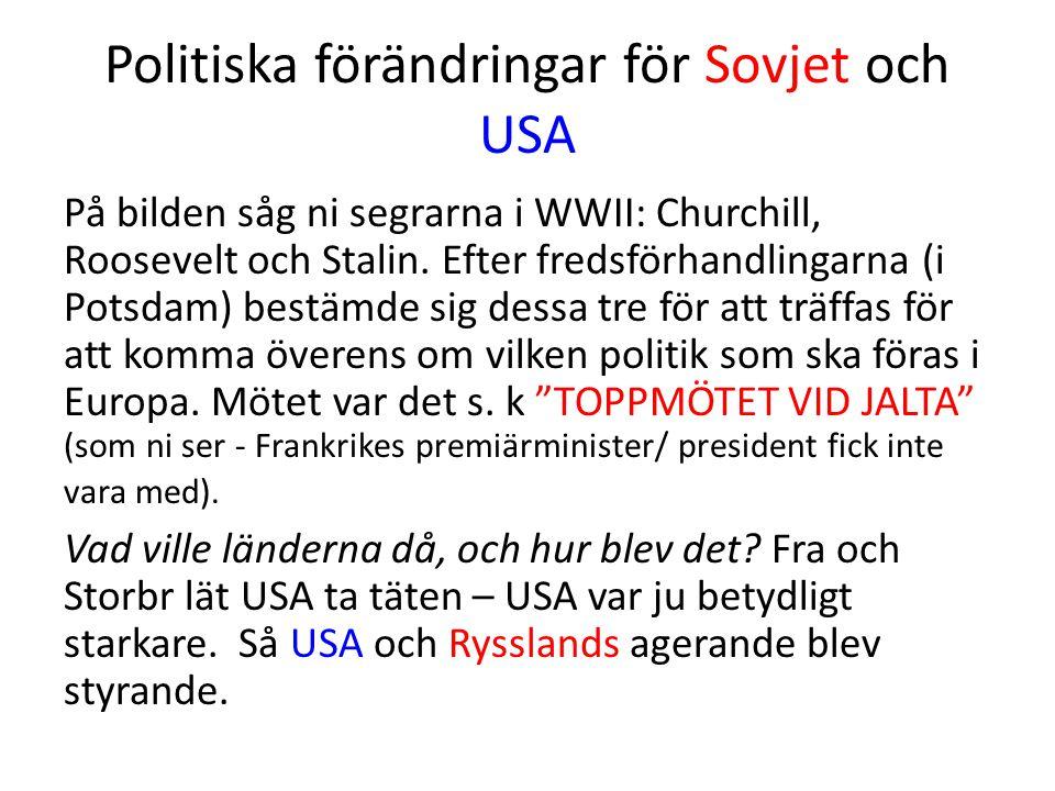 Politiska förändringar för Sovjet och USA På bilden såg ni segrarna i WWII: Churchill, Roosevelt och Stalin.