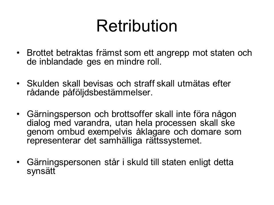 Retribution •Brottet betraktas främst som ett angrepp mot staten och de inblandade ges en mindre roll. •Skulden skall bevisas och straff skall utmätas