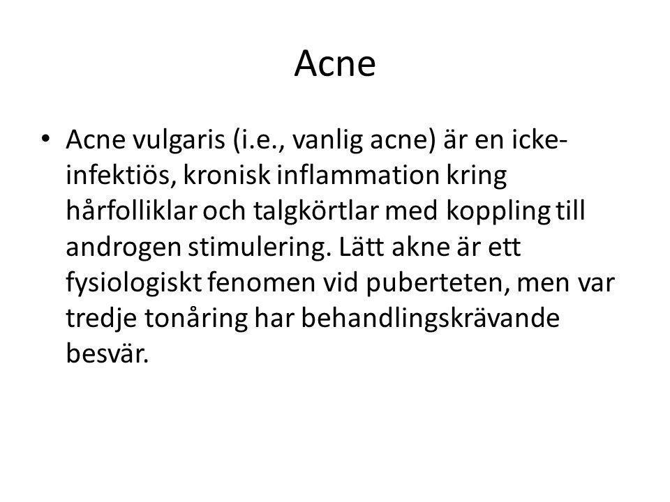 Acne • Acne vulgaris (i.e., vanlig acne) är en icke- infektiös, kronisk inflammation kring hårfolliklar och talgkörtlar med koppling till androgen sti