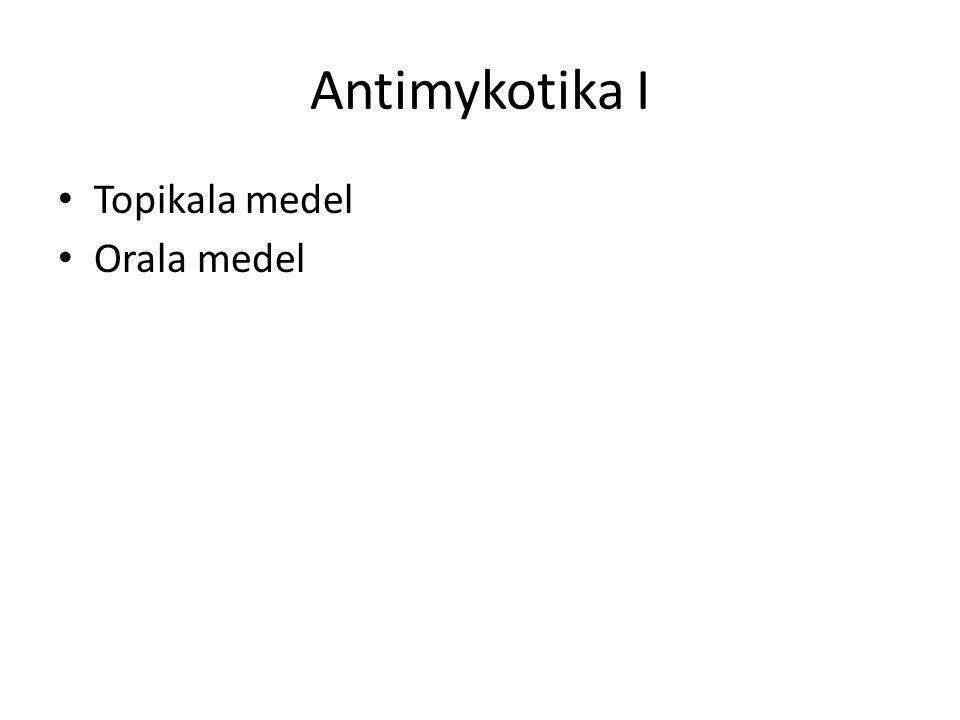 Antimykotika I • Topikala medel • Orala medel