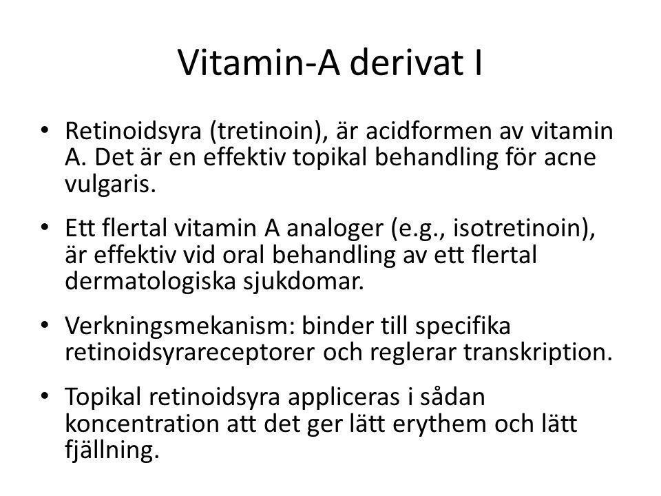 Vitamin-A derivat I • Retinoidsyra (tretinoin), är acidformen av vitamin A. Det är en effektiv topikal behandling för acne vulgaris. • Ett flertal vit