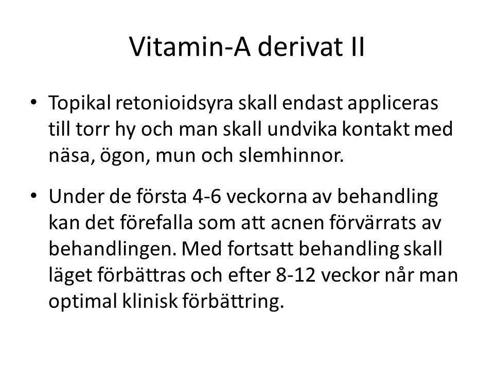 Vitamin-A derivat II • Topikal retonioidsyra skall endast appliceras till torr hy och man skall undvika kontakt med näsa, ögon, mun och slemhinnor. •