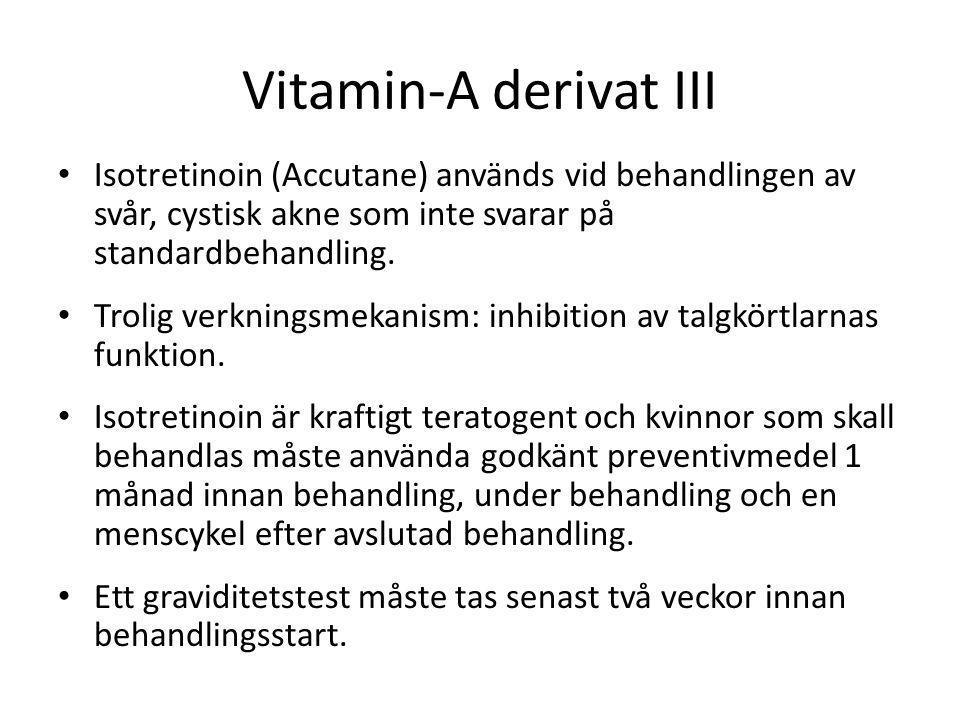 Vitamin-A derivat III • Isotretinoin (Accutane) används vid behandlingen av svår, cystisk akne som inte svarar på standardbehandling. • Trolig verknin