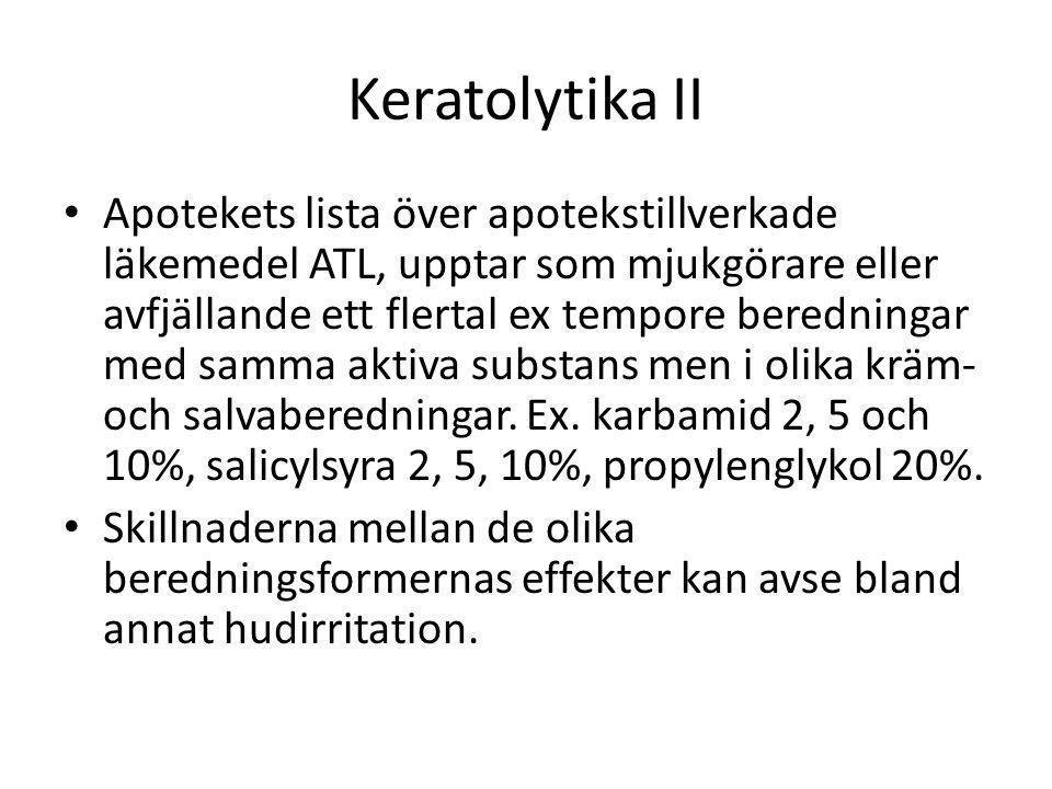 Keratolytika II • Apotekets lista över apotekstillverkade läkemedel ATL, upptar som mjukgörare eller avfjällande ett flertal ex tempore beredningar me