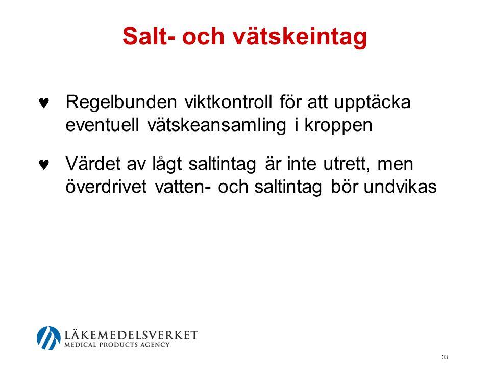 33 Salt- och vätskeintag  Regelbunden viktkontroll för att upptäcka eventuell vätskeansamling i kroppen  Värdet av lågt saltintag är inte utrett, me