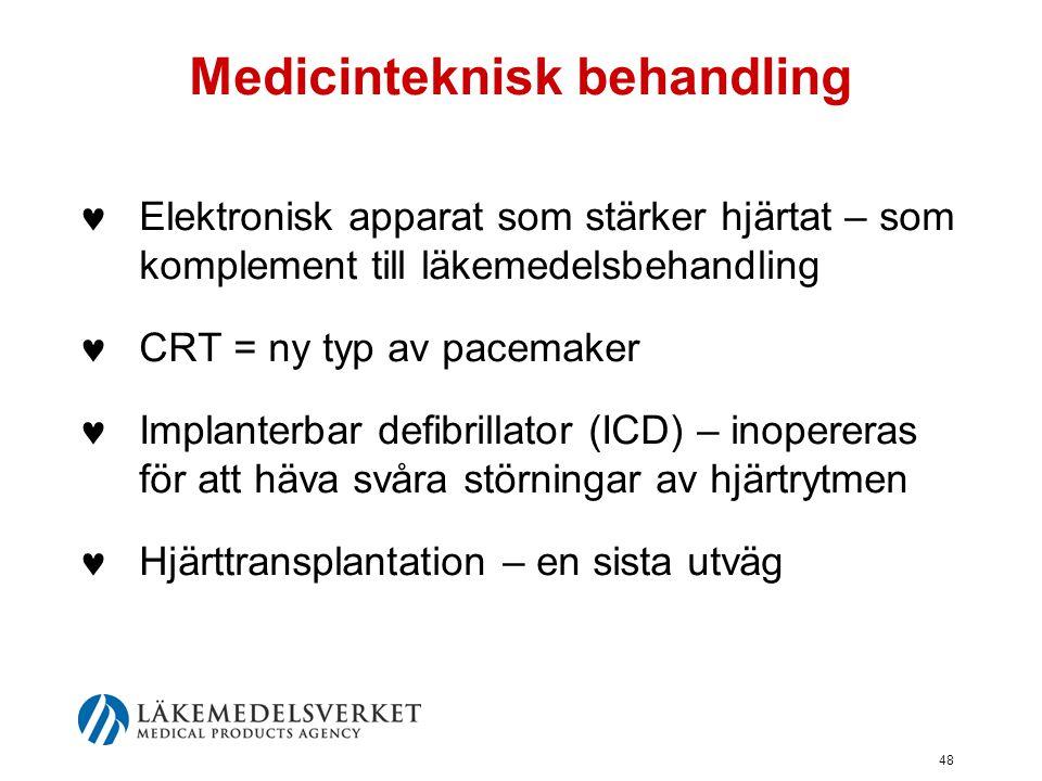 48 Medicinteknisk behandling  Elektronisk apparat som stärker hjärtat – som komplement till läkemedelsbehandling  CRT = ny typ av pacemaker  Implan