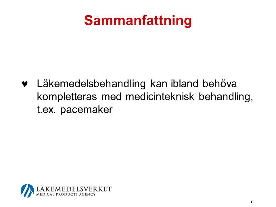 8 Sammanfattning  Läkemedelsbehandling kan ibland behöva kompletteras med medicinteknisk behandling, t.ex. pacemaker