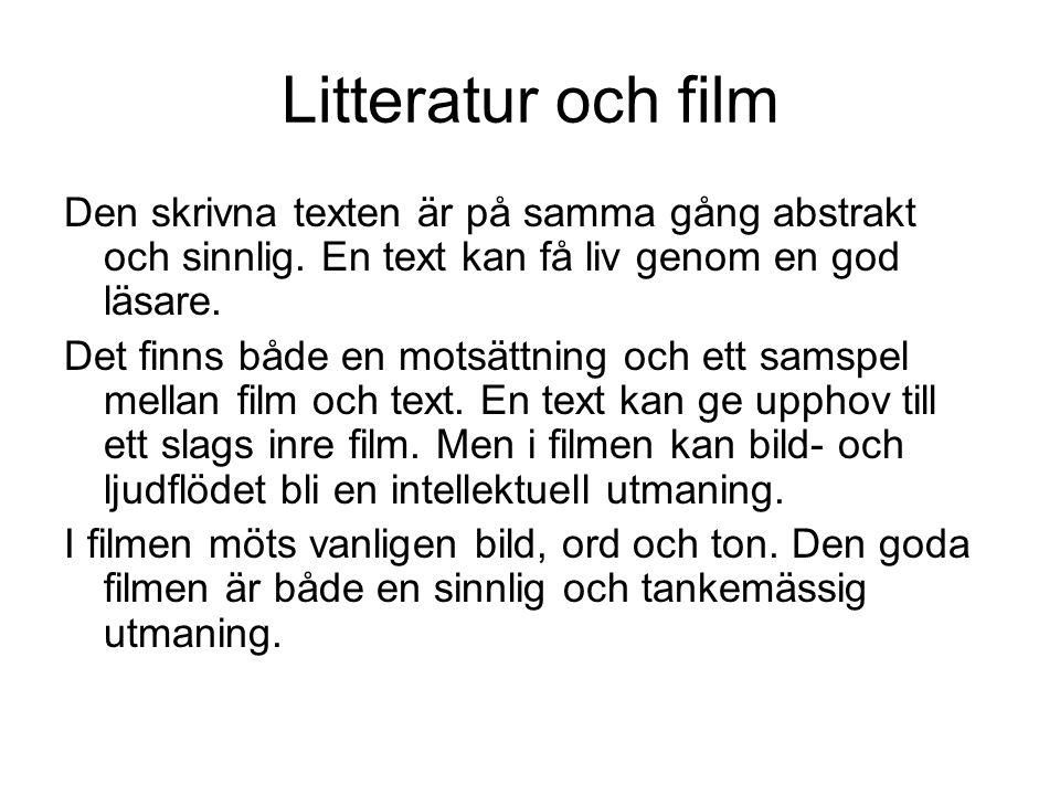Litteratur och film Den skrivna texten är på samma gång abstrakt och sinnlig. En text kan få liv genom en god läsare. Det finns både en motsättning oc