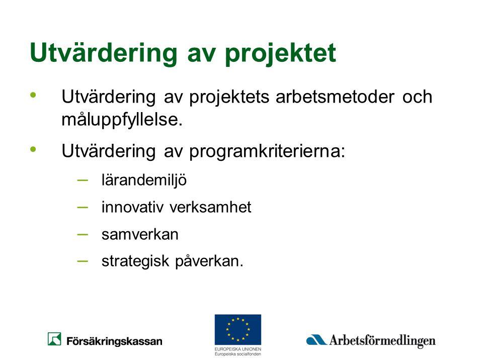 Utvärdering av projektet • Utvärdering av projektets arbetsmetoder och måluppfyllelse. • Utvärdering av programkriterierna: – lärandemiljö – innovativ