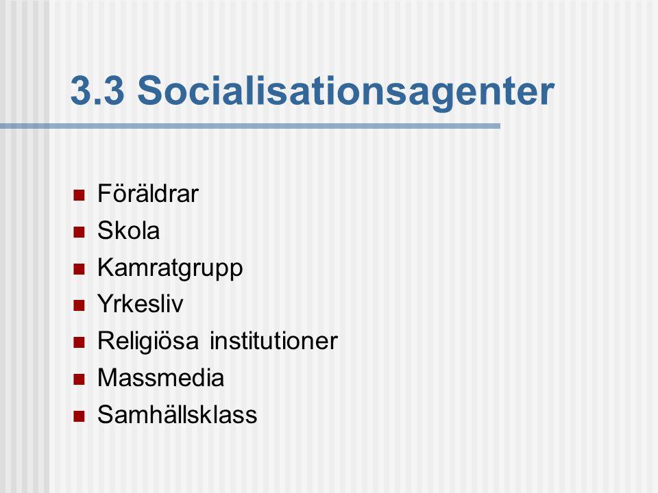 3.3 Socialisationsagenter  Föräldrar  Skola  Kamratgrupp  Yrkesliv  Religiösa institutioner  Massmedia  Samhällsklass