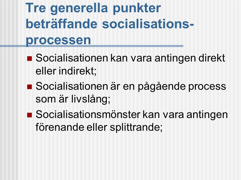 Tre generella punkter beträffande socialisations- processen  Socialisationen kan vara antingen direkt eller indirekt;  Socialisationen är en pågåend