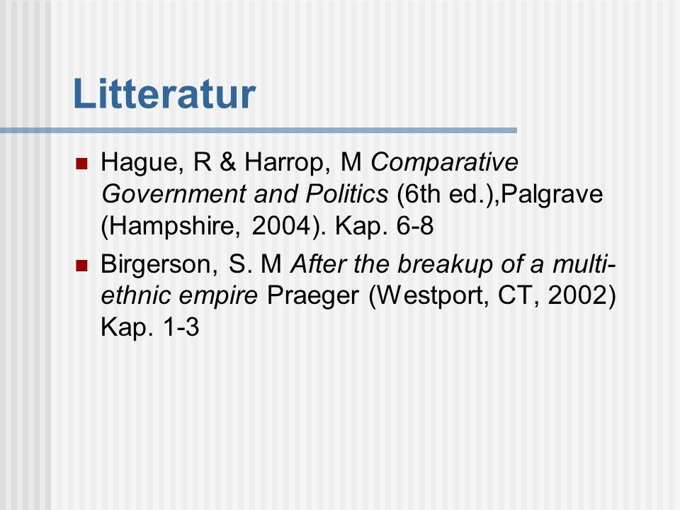 Litteratur  Hague, R & Harrop, M Comparative Government and Politics (6th ed.),Palgrave (Hampshire, 2004). Kap. 6-8  Birgerson, S. M After the break