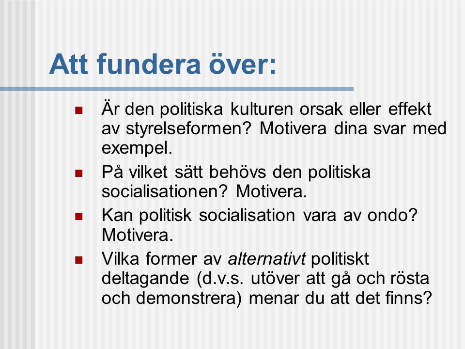 Att fundera över:  Är den politiska kulturen orsak eller effekt av styrelseformen? Motivera dina svar med exempel.  På vilket sätt behövs den politi