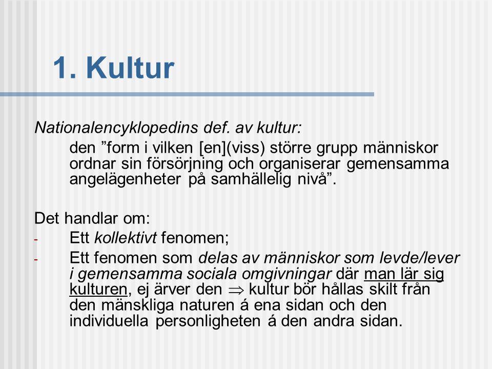 """1. Kultur Nationalencyklopedins def. av kultur: den """"form i vilken [en](viss) större grupp människor ordnar sin försörjning och organiserar gemensamma"""