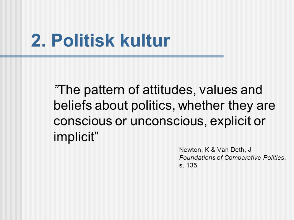 2.1 Faktorer som påverkar den politiska kulturen  Politisk kontinuitet/diskontinuitet  Geografi  Social homogenitet/heterogenitet  Socioekonomisk struktur