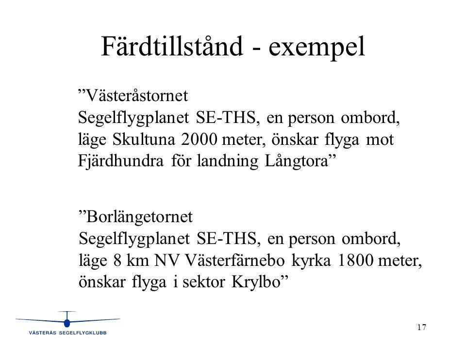 """17 Färdtillstånd - exempel """"Västeråstornet Segelflygplanet SE-THS, en person ombord, läge Skultuna 2000 meter, önskar flyga mot Fjärdhundra för landni"""
