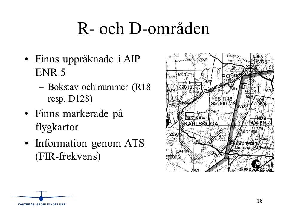 18 R- och D-områden •Finns uppräknade i AIP ENR 5 –Bokstav och nummer (R18 resp. D128) •Finns markerade på flygkartor •Information genom ATS (FIR-frek
