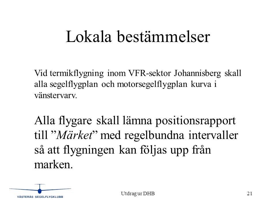 Utdrag ur DHB21 Lokala bestämmelser Vid termikflygning inom VFR-sektor Johannisberg skall alla segelflygplan och motorsegelflygplan kurva i vänstervarv.