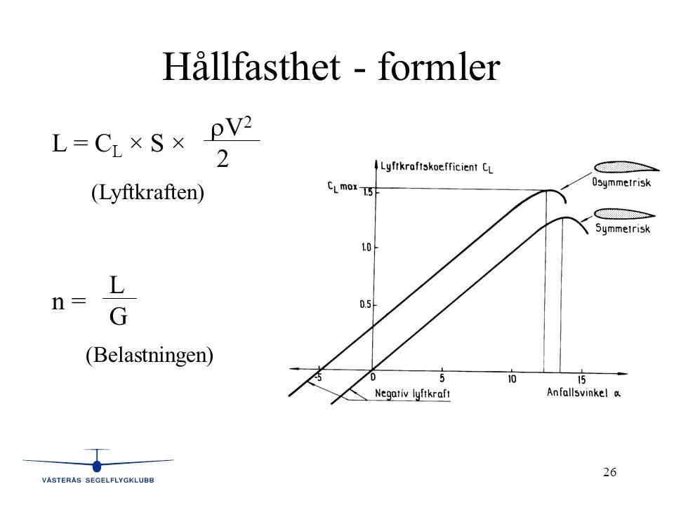 26 Hållfasthet - formler L = C L × S ×  V 2 2 (Lyftkraften) n = LGLG (Belastningen)