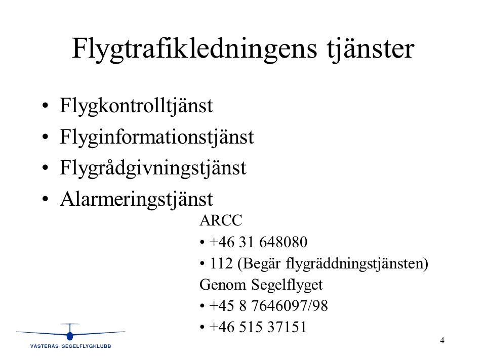 4 Flygtrafikledningens tjänster •Flygkontrolltjänst •Flyginformationstjänst •Flygrådgivningstjänst •Alarmeringstjänst ARCC •+46 31 648080 •112 (Begär flygräddningstjänsten) Genom Segelflyget •+45 8 7646097/98 •+46 515 37151