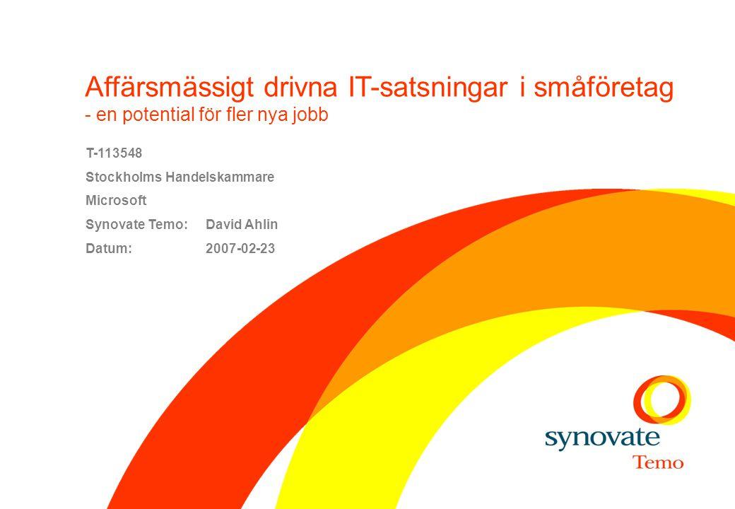 Affärsmässigt drivna IT-satsningar i småföretag - en potential för fler nya jobb T-113548 Stockholms Handelskammare Microsoft Synovate Temo: David Ahl