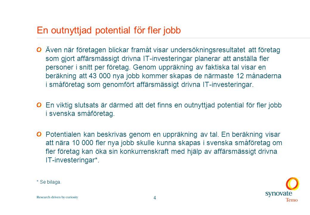 4 En outnyttjad potential för fler jobb Även när företagen blickar framåt visar undersökningsresultatet att företag som gjort affärsmässigt drivna IT-