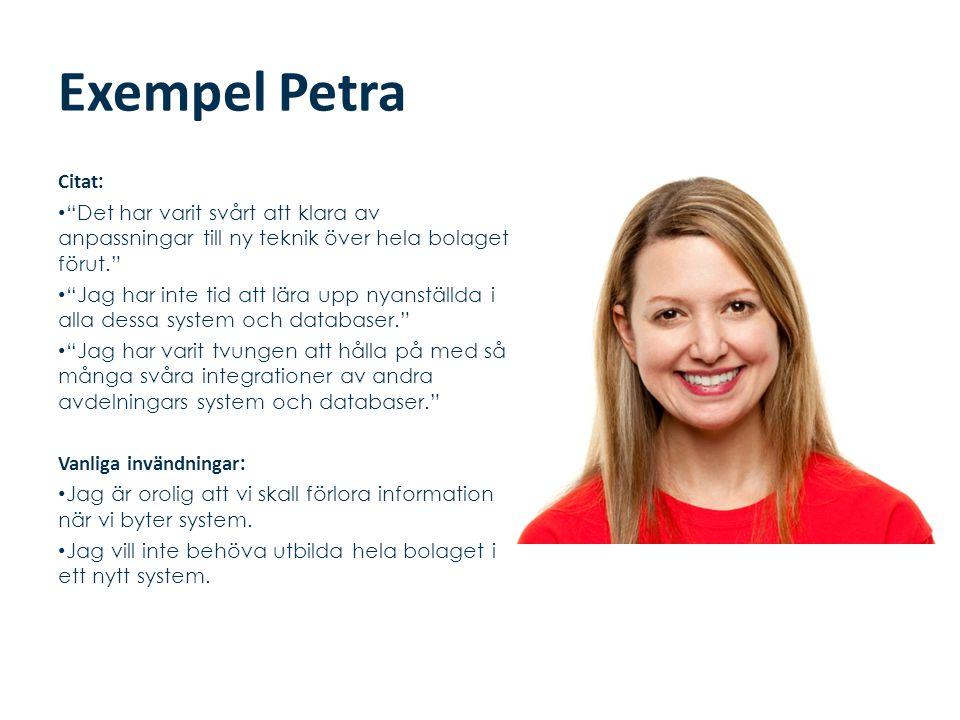 """Exempel Petra Citat : • """"Det har varit svårt att klara av anpassningar till ny teknik över hela bolaget förut."""" • """"Jag har inte tid att lära upp nyans"""