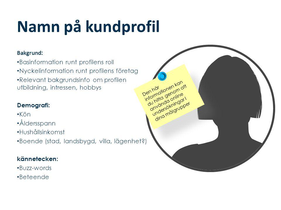 Namn på kundprofil Bakgrund : • Basinformation runt profilens roll • Nyckelinformation runt profilens företag • Relevant bakgrundsinfo om profilen utb