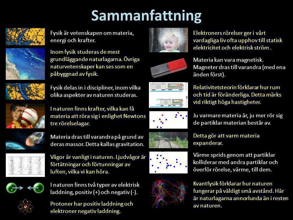 Sammanfattning Fysik delas in i discipliner, inom vilka olika aspekter av naturen studeras. Materia dras till varandra på grund av deras massor. Detta
