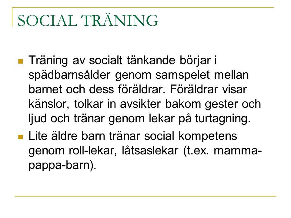 SOCIAL TRÄNING  Träning av socialt tänkande börjar i spädbarnsålder genom samspelet mellan barnet och dess föräldrar. Föräldrar visar känslor, tolkar