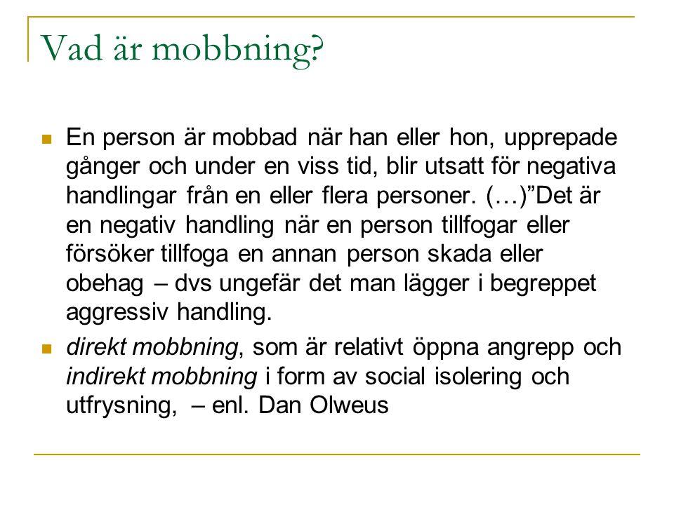 Vad är mobbning?  En person är mobbad när han eller hon, upprepade gånger och under en viss tid, blir utsatt för negativa handlingar från en eller fl