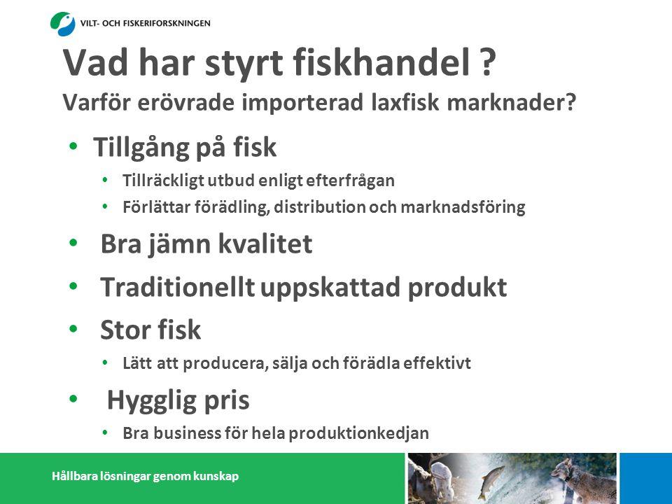 Hållbara lösningar genom kunskap Vad har styrt fiskhandel .