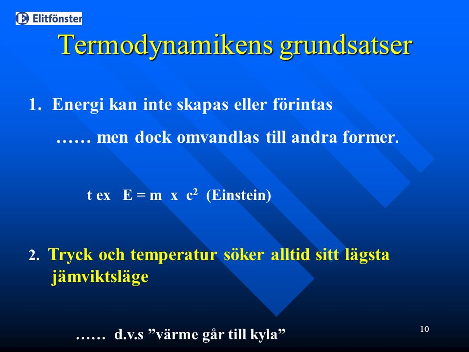 10 Termodynamikens grundsatser 1.Energi kan inte skapas eller förintas …… men dock omvandlas till andra former. t ex E = m x c 2 (Einstein) 2. Tryck o