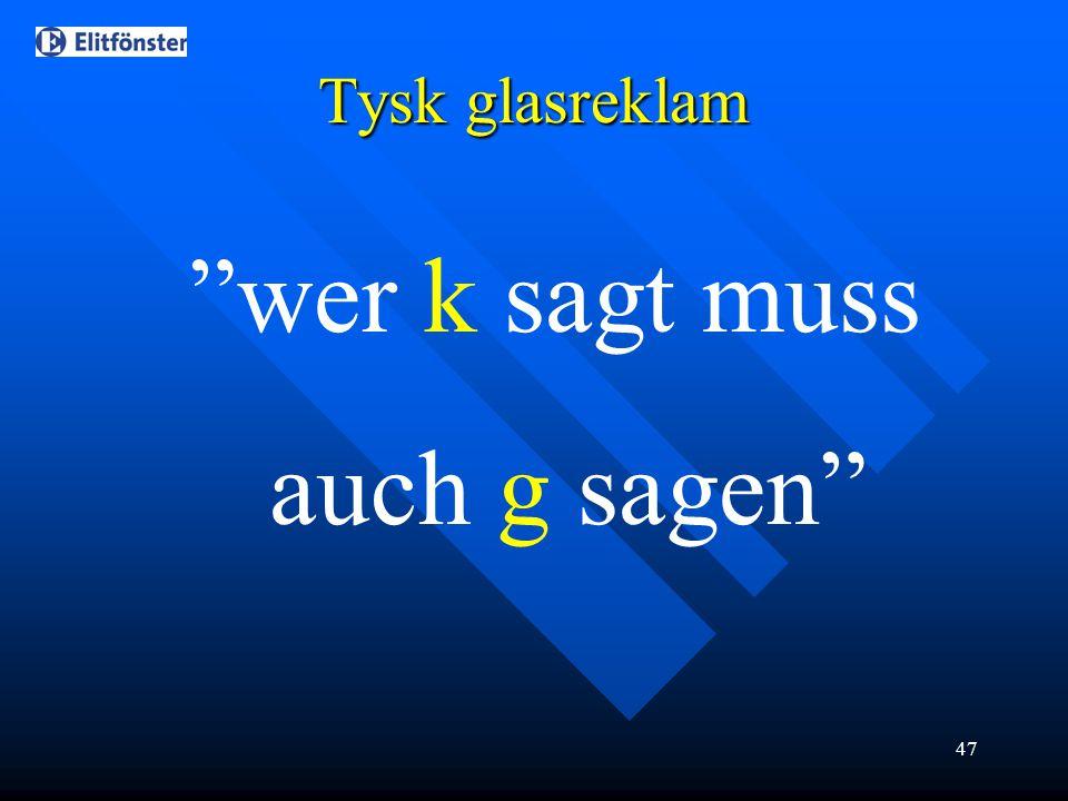 """47 """"wer k sagt muss auch g sagen"""" Tysk glasreklam"""