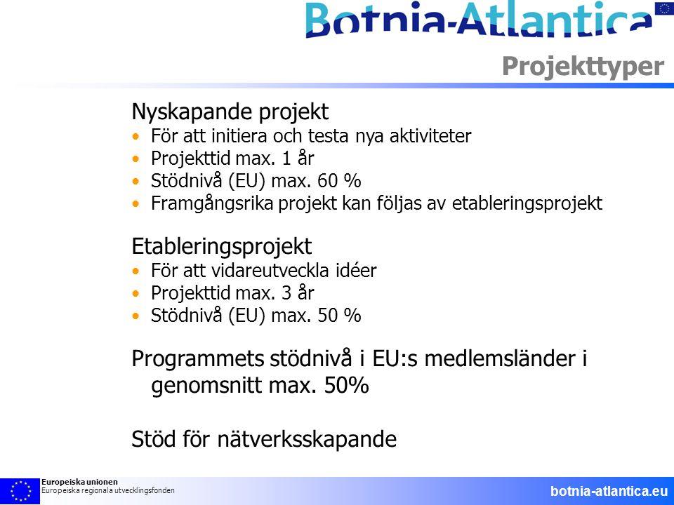 Projekttyper Nyskapande projekt •För att initiera och testa nya aktiviteter •Projekttid max. 1 år •Stödnivå (EU) max. 60 % •Framgångsrika projekt kan