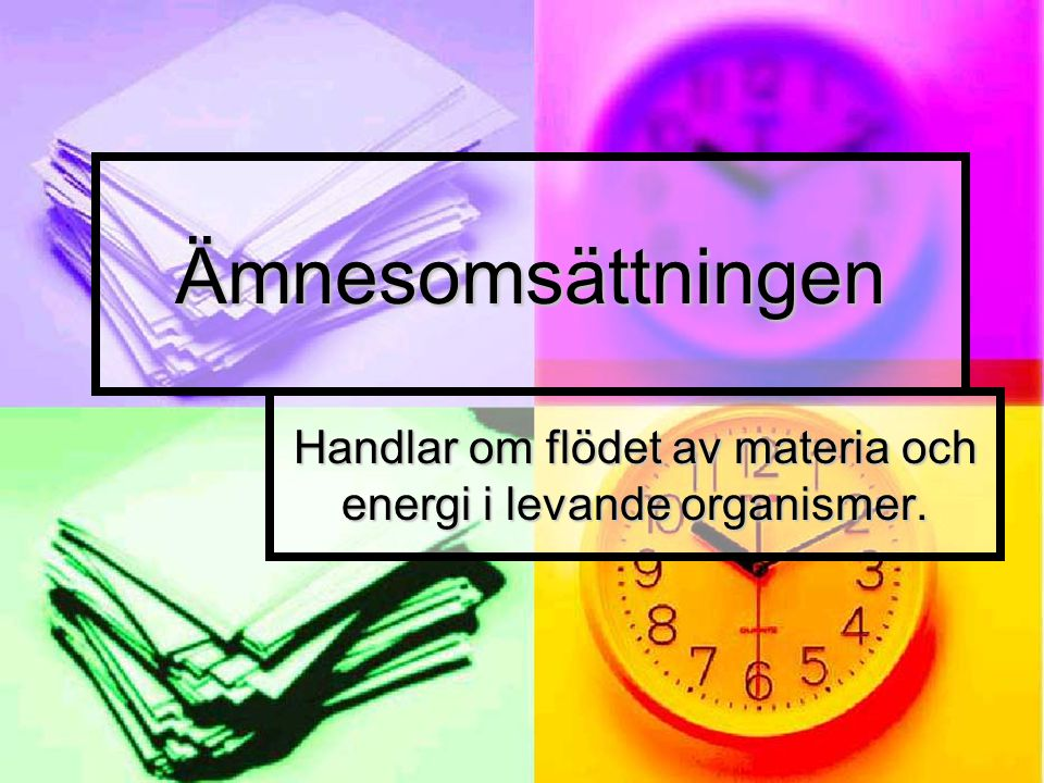 Ämnesomsättningen Handlar om flödet av materia och energi i levande organismer.