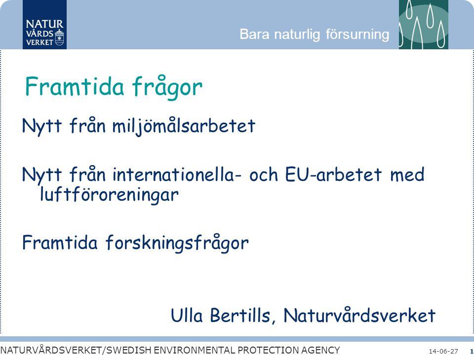 Bara naturlig försurning NATURVÅRDSVERKET/SWEDISH ENVIRONMENTAL PROTECTION AGENCY 14-06-271 Nytt från miljömålsarbetet Nytt från internationella- och