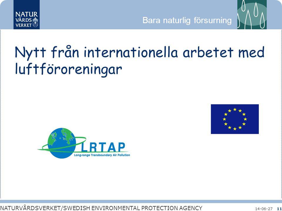Bara naturlig försurning NATURVÅRDSVERKET/SWEDISH ENVIRONMENTAL PROTECTION AGENCY 14-06-2711 Nytt från internationella arbetet med luftföroreningar