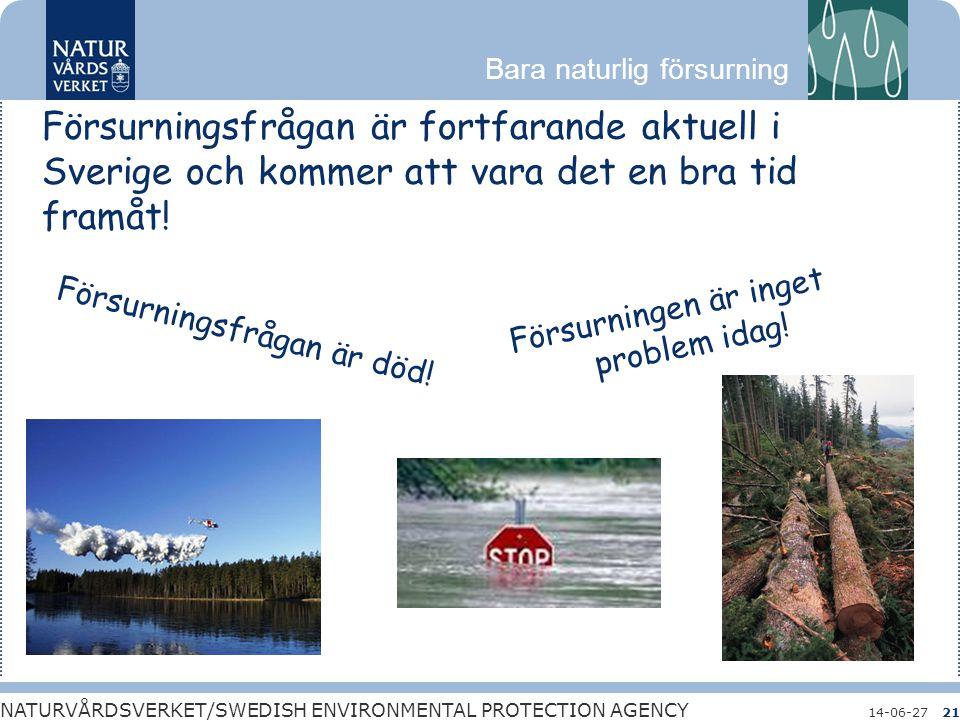 Bara naturlig försurning NATURVÅRDSVERKET/SWEDISH ENVIRONMENTAL PROTECTION AGENCY 14-06-2721 Försurningsfrågan är fortfarande aktuell i Sverige och ko